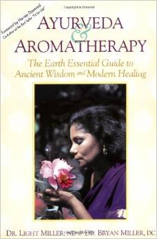 Ayurveda Ayurveda and Aromatherapy: The Earth Essential Guide To Ancient Wisdom & Modern Healing
