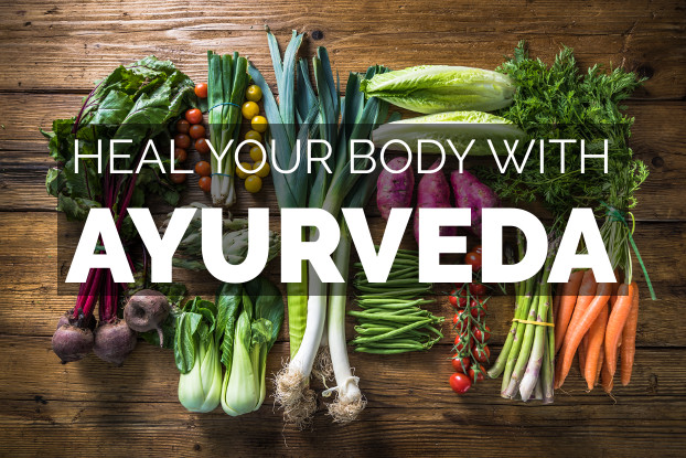 Ayurveda LEARN TO HEAL YOUR BODY WITH AYURVEDA