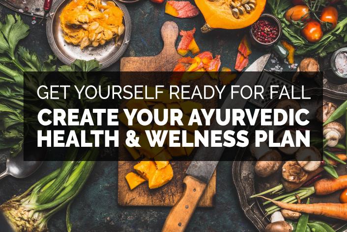 Basics of Ayurveda Food, Diet & Lifestyle - Fall Edition