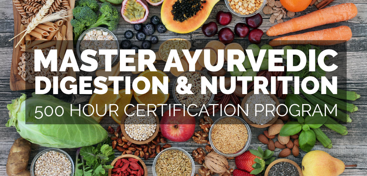 Master Ayurvedic Digestion & Nutrition 500 Hour Certification Program